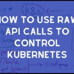 Using Raw API calls to control Kubernetes