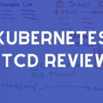 A Quick Review of Kubernetes etcd